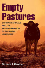 Empty Pastures : Confined Animals and the Transformation of the Rural Landscape - Terence J. Centner