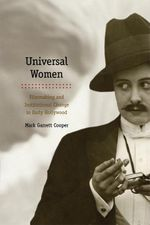 Universal Women : Filmmaking and Institutional Change in Early Hollywood - Mark Garrett Cooper
