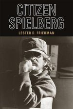 Citizen Spielberg - Lester D. Friedman