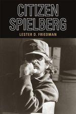 Citizen Spielberg - Lester D. Friedman