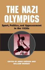 The Nazi Olympics : Sport, Politics, and Appeasement in the 1930s