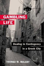 Gambling Life : Dealing in Contingency in a Greek City - Thomas M. Malaby