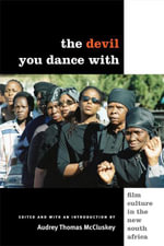 The Devil You Dance with : Film Culture in the New South Africa