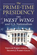 The Prime-Time Presidency : The West Wing and U.S. Nationalism - Trevor Parry-Giles