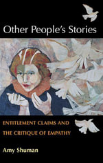 Other People's Stories : Entitlement Claims and the Critique of Empathy - Amy Shuman