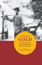 In Pursuit of Gold : Chinese American Miners and Merchants in the American West - Sue Fawn Chung