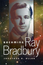 Becoming Ray Bradbury - Jonathan R. Eller