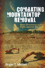 Combating Mountaintop Removal : New Directions in the Fight against Big Coal - Bryan T. McNeil