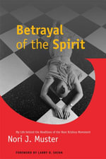 Betrayal of the Spirit : My Life behind the Headlines of the Hare Krishna Movement - Nori J Muster