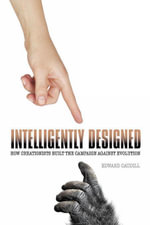 Intelligently Designed : How Creationists Built the Campaign against Evolution - Edward Caudill