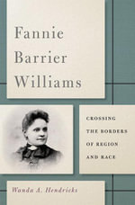 Fannie Barrier Williams : Crossing the Borders of Region and Race - Wanda A. Hendricks