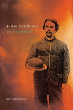 Julian Hawthorne : The Life of a Prodigal Son - Gary Scharnhorst
