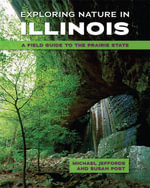 Exploring Nature in Illinois : A Field Guide to the Prairie State - Michael Jeffords