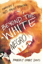 Beyond the White Negro : Empathy and Anti-Racist Reading - Davis Kimberly Chabot 1968-