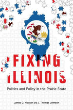 Fixing Illinois : Politics and Policy in the Prairie State - James D Nowlan