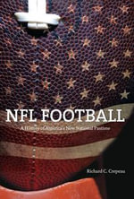 NFL Football : A History of America's New National Pastime - Richard C. Crepeau