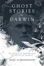 Ghost Stories for Darwin : The Science of Variation and the Politics of Diversity - Banu Subramaniam