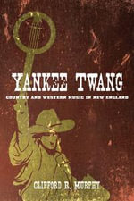 Yankee Twang : Country and Western Music in New England - Clifford R. Murphy