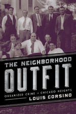 The Neighborhood Outfit : Organized Crime in Chicago Heights - Louis Corsino
