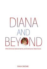 Diana and Beyond : White Femininity, National Identity, and Contemporary Media Culture - Raka Shome