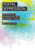 Digital Depression : Information Technology and Economic Crisis - Dan Schiller
