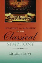 Pleasure and Meaning in the Classical Symphony - Melanie Diane Lowe