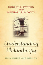 Understanding Philanthropy : Its Meaning and Mission - Robert L. Payton