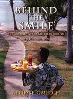 Behind the Smile, Second Edition : The Working Lives of Caribbean Tourism - George Gmelch