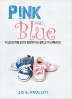 Pink and Blue : Telling the Boys from the Girls in America - Jo B. Paoletti