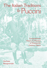 The Italian Traditions and Puccini : Compositional Theory and Practice in Nineteenth-Century Opera - Nicholas Baragwanath