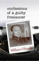 Confessions of a Guilty Freelancer : Break Away Books - William O'Rourke