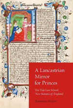 A Lancastrian Mirror for Princes : The Yale Law School New Statutes of England - Rosemarie McGerr