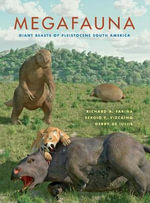 Megafauna : Giant Beasts of Pleistocene South America - Richard A. Farina
