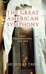 The Great American Symphony : Music, the Depression, and War - Nicholas Tawa