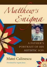 Matthew's Enigma : A Father's Portrait of His Ausistic Son - Matei Calinescu