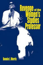 Revenge of the Women's Studies Professor - Bonnie J. Morris