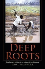 Deep Roots : Rice Farmers in West Africa and the African Diaspora - Edda L. Fields-Black
