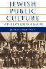 Jewish Public Culture in the Late Russian Empire - Jeffrey Veidlinger