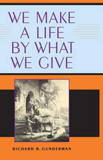 We Make a Life by What We Give - Richard B. Gunderman