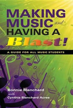 Making Music and Having a Blast! : A Veteran Teacher's Practical Guide for Music Students - Bonnie Blanchard