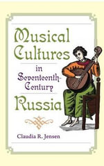 Musical Cultures in Seventeenth-Century Russia - Claudia R. Jensen