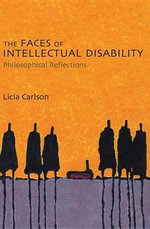 The Faces of Intellectual Disability : Philosophical Reflections - Licia Carlson