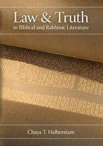 Law and Truth in Biblical and Rabbinic Literature - Chaya T. Halberstam