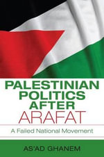 Palestinian Politics After Arafat : A Failed National Movement