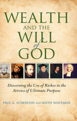 Wealth and the Will of God : Discerning the Use of Riches in the Service of Ultimate Purpose - Paul G. Schervish