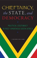 Chieftaincy, the State, and Democracy : Political Legitimacy in Post-Apartheid South Africa - Michael Williams, J.