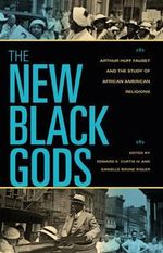 The New Black Gods : Arthur Huff Faust and the Study of American Religions