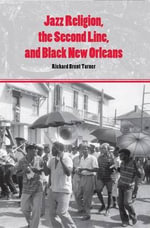 Jazz Religion, the Second Line, and Black New Orleans - Richard Brent Thomas