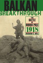 Balkan Breakthrough : The Battle of Dobro Pole 1918 - Richard C. Hall