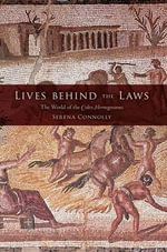 Lives Behind the Laws : The World of the Codex Hermogenianus - Serena Connolly